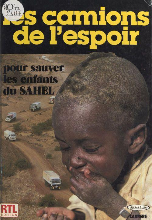 Les camions de l'espoir : pour sauver les enfants du Sahel