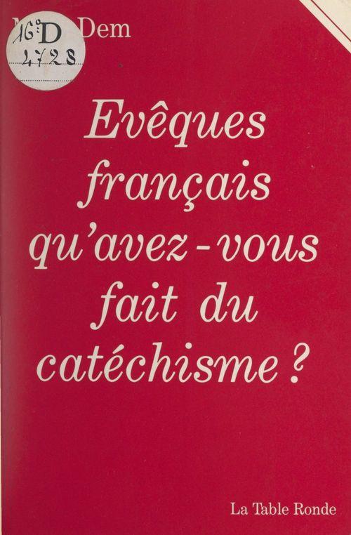 Évêques français, qu'avez-vous fait du catéchisme ?  - Marc Dem