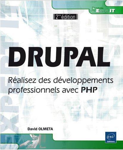 Drupal ; Realisez Des Developpements Professionnels Avec Php (2e Edition)