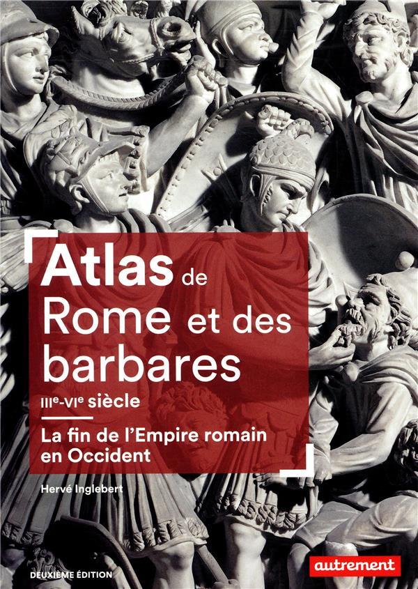 Atlas de Rome et des barbares, IIIe-VIe siècle ; la fin de l'Empire romain en Occident (2e édition)
