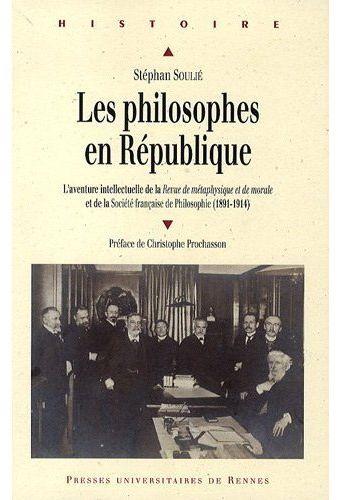 Les philosophes en République ; l'aventure intellectuelle de la revue de métaphysique et de morale et de la société française de philosophie (1891-1914)