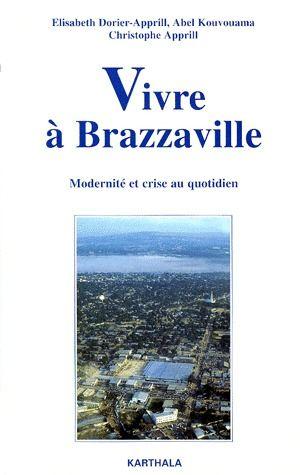 Vivre à Brazzaville ; modernité et crise au quotidien