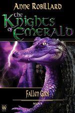 Vente Livre Numérique : Knights of Emerald 08 : Fallen Gods  - Anne Robillard