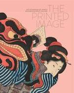 The Printed Image: The Flowering Of Japan'S Wood Block Printing Culture