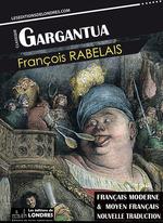 Gargantua, (Français moderne et moyen Français comparés)  - François Rabelais