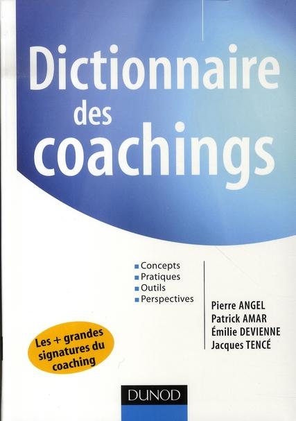 Dictionnaire des coachings ; concepts, pratiques, outils, perspectives