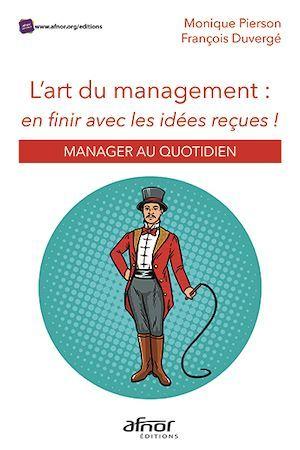 L'art du management : en finir avec les idées reçues ; manager au quotidien