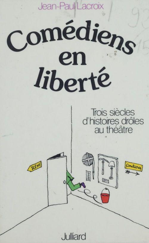 Comédiens en liberté  - Jean-Paul Lacroix