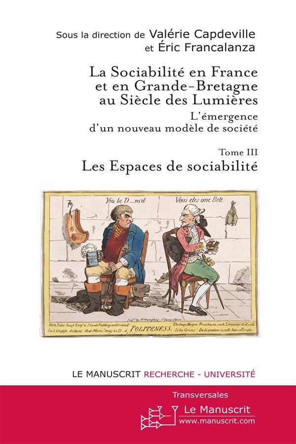 La sociabilite en france et en grande bretagne au siecle des lumieres. tome 3 - les espaces de socia
