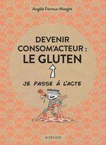 Devenir consom'acteur : le gluten  - Angèle FERREUX-MAEGHT - Violette Queuniet - Sylvere Jouin
