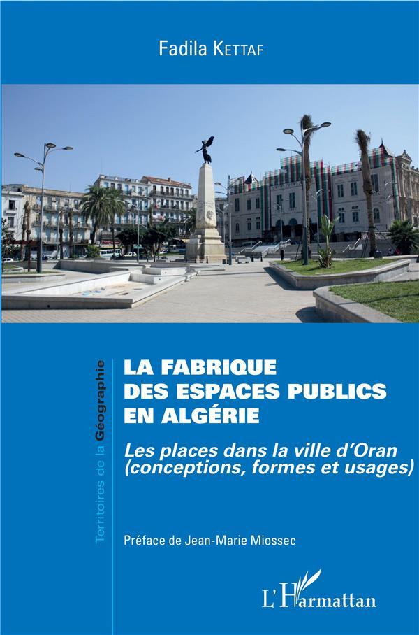 La fabrique des espaces publics en Algérie ; les places dans la ville d'Oran (conceptions, formes et usages)