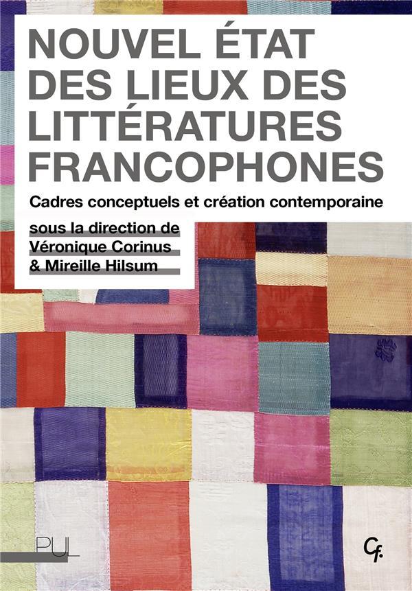 Nouvel état des lieux des littératures francophones ; cadres conceptuels et création contemporaine