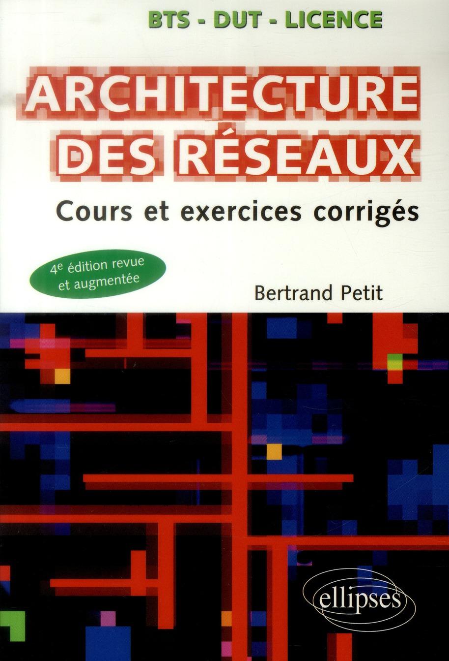 Architecture des réseaux ; cours et exercices corrigés (4e édition)