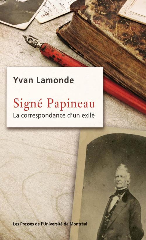 Signé Papineau ; la correspondance d'un exilé