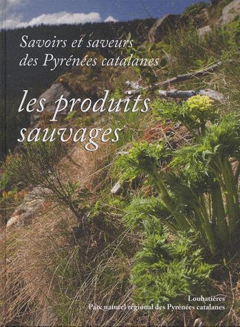 Savoirs et saveurs des Pyrénées catalanes t.3 ; produits sauvages