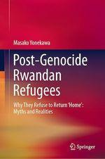 Post-Genocide Rwandan Refugees  - Masako Yonekawa