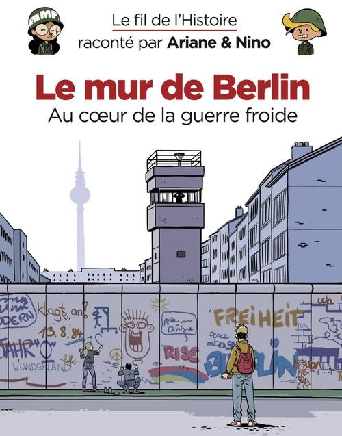 Le fil de l'Histoire raconté par Ariane & Nino T.22 ; le mur de Berlin