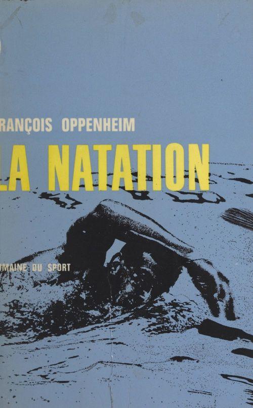 La natation  - Francois Oppenheim