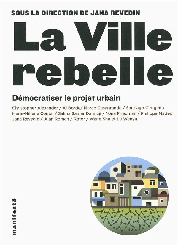 la ville rebelle ; démocratiser le projet urbain