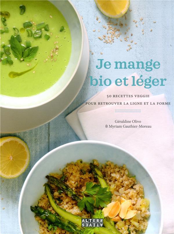 Je mange bio et léger ; 50 recettes veggie pour retrouver la ligne et la forme
