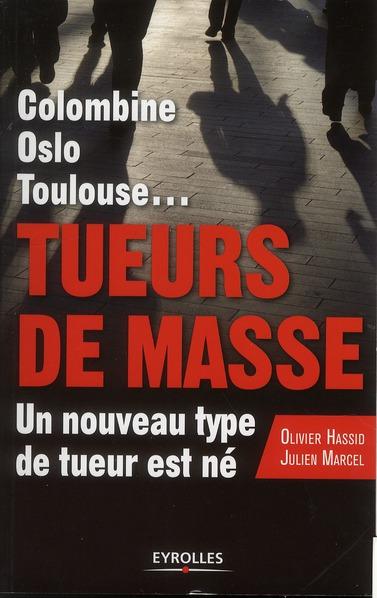 Colombine, Oslo, Toulouse.. tueurs de masse, un nouveau type de tueur est né