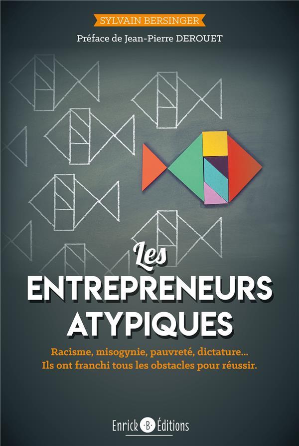 Les entrepreneurs atypiques ; racisme, misogynie, pauvreté, dictature... ils ont franchi tous les obstacles pour réussir