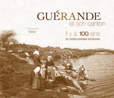 Guérande et son canton il y a 100 ans en cartes postales anciennes