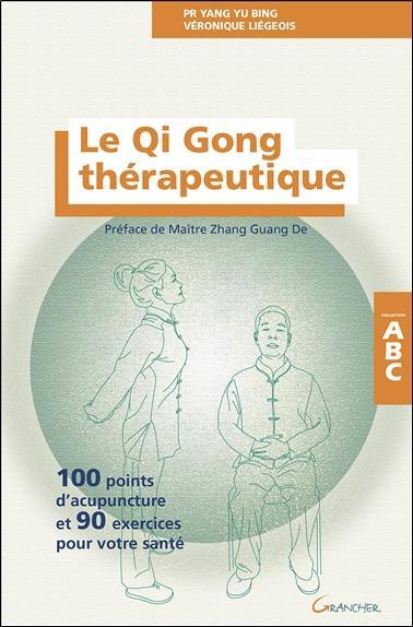 Le qi gong thérapeutique ; 100 points d'acupuncture et 90 exercices pour votre santé