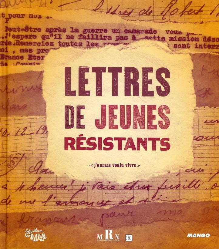"""Lettres De Jeunes Resistants ; """"J'Aurais Voulu Vivre"""