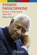 Vente EBooks : Passion francophone - discours et interventions 2003 - 2014  - Abdou Diouf