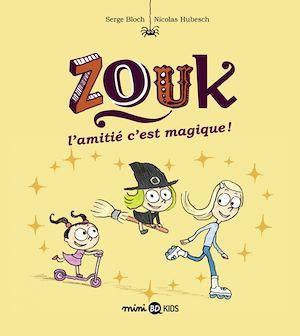 Zouk T.10 ; l'amitié, c'est magique !