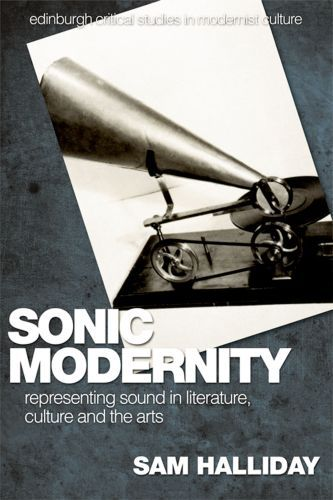 Sonic Modernity: Representing Sound in Literature, Culture and the Art