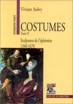 Costumes t.2 ; sculptures de l'éphémère (1340-1670)