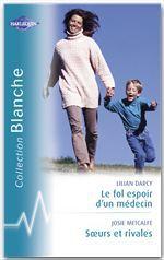 Vente Livre Numérique : Le fol espoir d'un médecin - Soeurs et rivales (Harlequin Blanche)  - Lilian Darcy - Josie Metcalfe