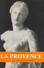 Découverte de la Provence  - Jean Des Vallieres