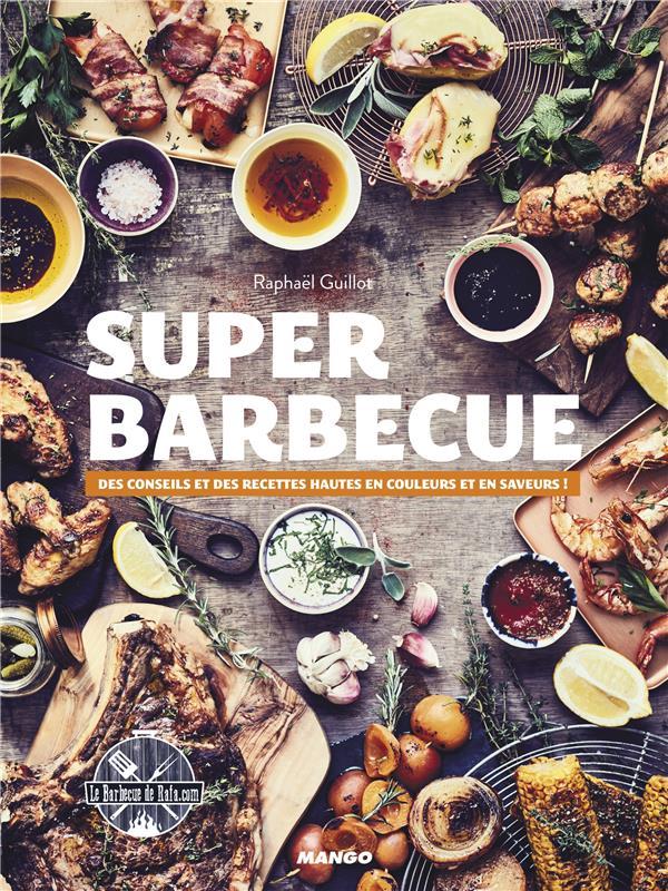 SUPER BARBECUE  -  DES CONSEILS ET DES RECETTES HAUTES EN COULEURS ET SAVEURS ! XXX