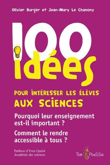 100 idées ; pour intéresser les élèves aux sciences