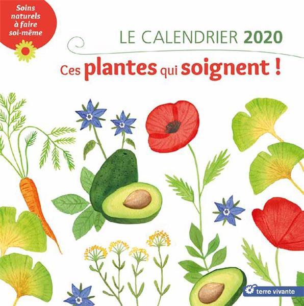Le calendrier 2020 ; ces plantes qui soignent !
