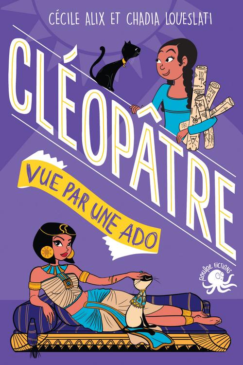 100 % Bio - Cléopâtre vue par une ado - Biographie romancée jeunesse Egypte - Dès 9 ans