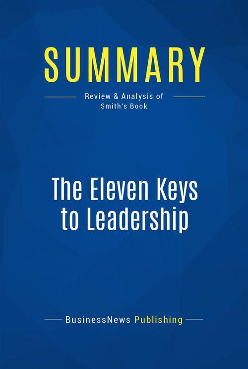 Summary: The Eleven Keys to Leadership