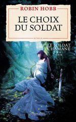 Le Soldat chamane (Tome 5) - Le choix du soldat  - Robin Hobb