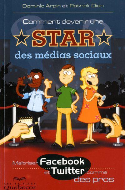 Comment Devenir Une Star Des Medias Sociaux ; Maitriser Facebook Et Twitter Comme Des Pros