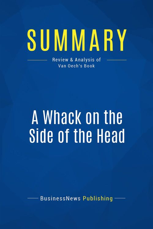 a whack on the side of the head ; how you can be more creative