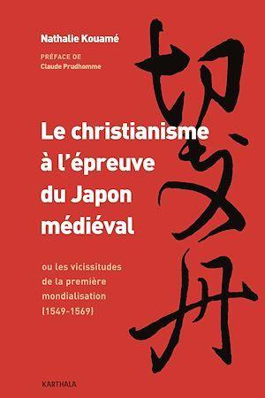 Le christianisme à l'épreuve du Japon médiéval ; ou les vicissitudes de la première mondialisation (1549-1569)