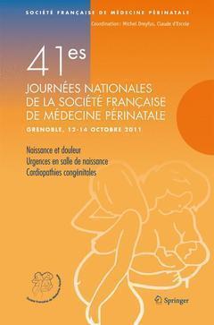 41èmes journées de la société française de médecine périnatale ; Grenoble, 12-14 octobre 2011 ; naissance et douleur ; urgence en salle de naissance ; cardiopathies congénitales