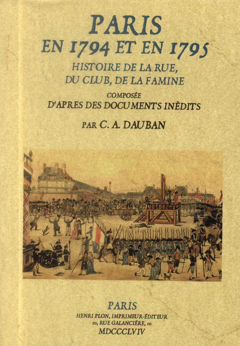 Paris en 1794 et en 1795 : histoire de la rue, du club, de la famine