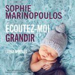 Écoutez-moi grandir  - Sophie Marinopoulos
