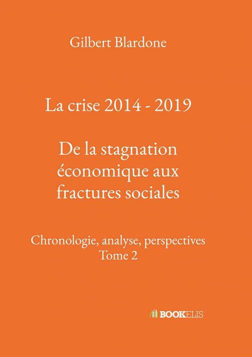 La crise 2014 - 2019 : De la stagnation économique aux fractures sociales