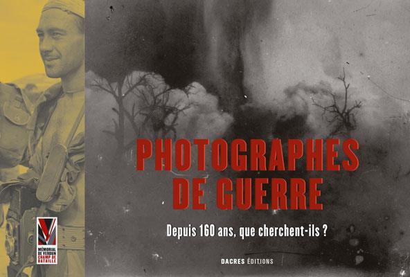Photographes de guerre ; depuis 160 ans, que cherchent-ils ?