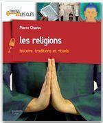 Les religions ; histoire, traditions et rituels